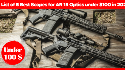A List of 5 Best Scopes for AR 15 Optics under $100 in 2020
